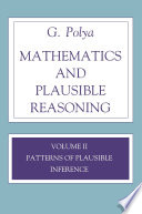 Mathematics and Plausible Reasoning  Patterns of plausible inference