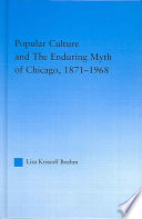 Popular Culture and the Enduring Myth of Chicago, 1871-1968
