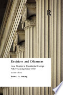 Decisions And Dilemmas Case Studies In Presidential Foreign Policy Making Since 1945
