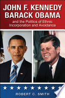 John F  Kennedy  Barack Obama  and the Politics of Ethnic Incorporation and Avoidance
