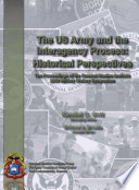 U. S. Army and the Interagency Process: Historical Perspectives
