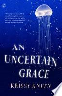 An Uncertain Grace by Krissy Kneen