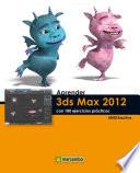 Aprender 3DS Max 2012 con 100 ejercicios pr  cticos