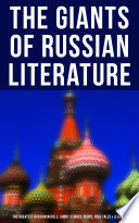 The Giants Of Russian Literature The Greatest Russian Novels Stories Plays Folk Tales Legends