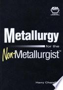 Metallurgy for the Non Metallurgist