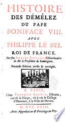Histoire des démêlez du Pape Boniface VIII avec Philippe le Bel Roi de France