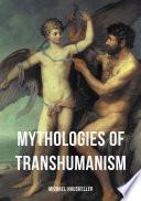 Mythologies of Transhumanism