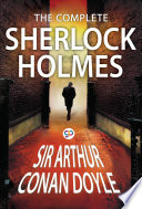 The Complete Sherlock Holmes : every sherlock holmes tale penned by...
