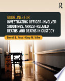 Guidelines for Investigating Officer Involved Shootings  Arrest Related Deaths  and Deaths in Custody