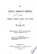 The young woman s friend  or  The duties  trials  loves  and hopes of woman