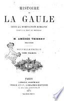 Histoire de la Gaule sous la domination romaine jusqu a la mort de Theodose par Amedee Thierry
