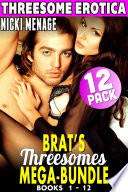 Threesome Erotica : Brat's Threesomes Bundle 12 Pack : Books 1 - 12 (Virgin Erotica Threesome Erotica Group Sex Erotica Menage Erotica Age Gap Erotica Collection)