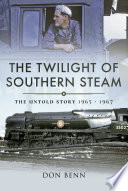 The Twilight of Southern Steam