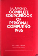 Bowker s Complete Sourcebook of Personal Computing  1985