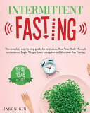 Intermittent Fasting The Complete Step By Step Guide For Beginners Heal Your Body Through Intermittent Rapid Weight Loss Lean Gains And