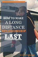How To Make A Long Distance Relationship Last