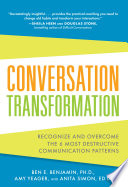 Conversation Transformation  Recognize and Overcome the 6 Most Destructive Communication Patterns
