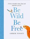 Be Wild  Be Free Book PDF