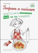 Impara a cucinare quello che la mamma non ti ha insegnato