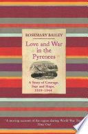 Love And War In The Pyrenees A Story Of Courage, Fear And Hope, 1939-1944
