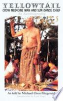 Yellowtail Crow Medicine Man And Sun Dance Chief book