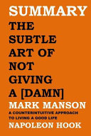 Summary: The Subtle Art of Not Giving a [damn] by Mark Manson: A Counterintuitive Approach to Living a Good Life Pdf/ePub eBook