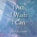 I Am I Wish I Can