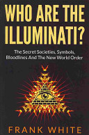 Who Are the Illuminati  the Secret Societies  Symbols  Bloodlines and the New World Order