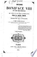 Histoire de Boniface VIII et de son siècle avec des notes et des pièces justificatives