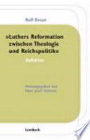 Luthers Reformation zwischen Theologie und Reichspolitik