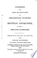 Catalogue of the very magnificent and extraordinary collection of Egyptian antiquities  the property of Giovanni D Athanasi  which will be sold by auction
