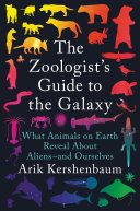 The Zoologist's Guide to the Galaxy: What Animals on Earth Reveal About Aliens—and Ourselves