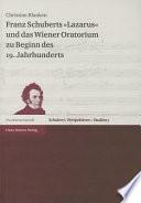 """Franz Schuberts """"Lazarus"""" und das Wiener Oratorium zu Beginn des 19. Jahrhunderts"""