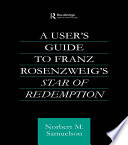A User S Guide To Franz Rosenzweig S Star Of Redemption book