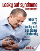 Leaky Gut Syndrome Treatment How To Heal Leaky Gut Syndrome Naturally