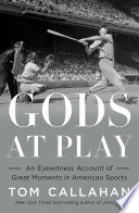 Book Gods at Play  An Eyewitness Account of Great Moments in American Sports