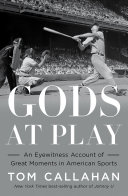 Gods at Play: An Eyewitness Account of Great Moments in American Sports Book