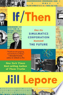If Then  How the Simulmatics Corporation Invented the Future Book PDF