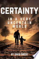Certainty In A Very Uncertain World : overcoming any of life's difficulties. infallible? yes....