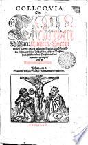 COLLOQVIA Oder Christliche Nutzliche Tischreden Doctoris Martini Lutheri, so er in vielen Jaren, gegen gelehrten Leuten, vnd frembden Gesten, vnd seinen Tischgenossen, nach den Heuptstücken vnserer Christlichen Lehre, gehalten