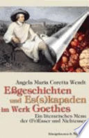 Essgeschichten und Esskapaden im Werk Goethes
