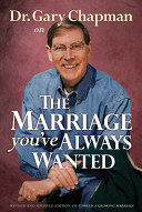Dr Gary Chapman On The Marriage You Always Wanted