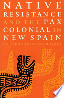 Native Resistance and the Pax Colonial in New Spain Rule Over The Native Peoples