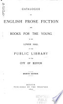 Catalogue Of English Prose Fiction And Books For The Young In The Lower Hall Of The Public Library Of The City Of Boston book
