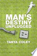 Man s Destiny Unplugged
