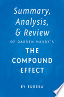 Summary  Analysis   Review of Darren Hardy   s The Compound Effect by Eureka