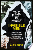 The Rest Is Noise Series  Invisible Men  American Composers from Ives to Ellington