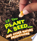 If You Plant A Seed And Other Nature Predictions