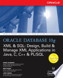 Oracle Database 10g XML   SQL  Design  Build    Manage XML Applications in Java  C  C      PL SQL