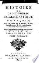 Histoire Du Droit Public Ecclesiastique Fran Ois O L On Traite De Sa Nature De Son Etablissement De Ses Variations Et Des Causes De Sa D Cadence